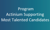 Program ACTINIUM SUPPORTING MOST TALENTED CANDIDATES